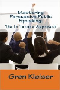Persuasive Public Speaking: The Influence Approach by Gren Kleiser
